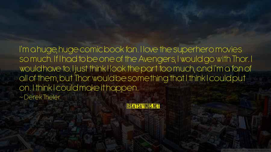 I'm Just A Fan Sayings By Derek Theler: I'm a huge, huge comic book fan. I love the superhero movies so much. If