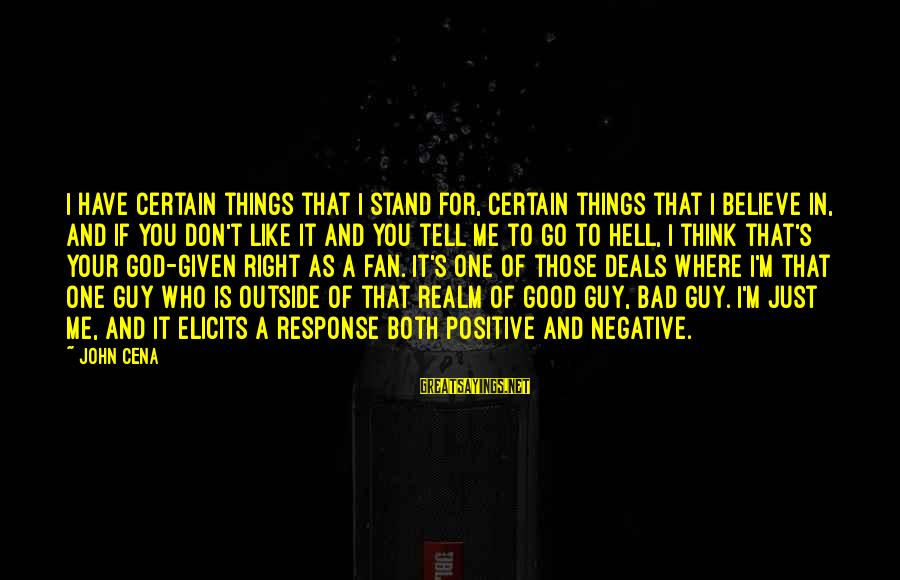 I'm Just A Fan Sayings By John Cena: I have certain things that I stand for, certain things that I believe in, and
