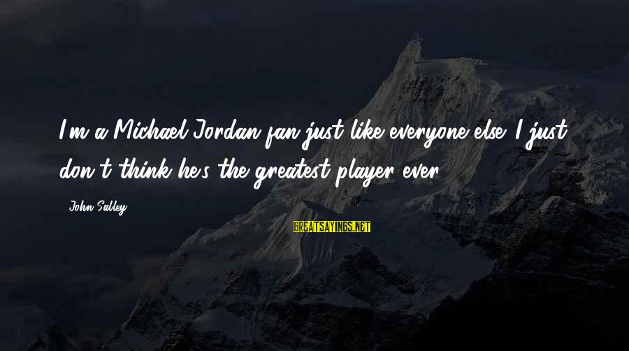 I'm Just A Fan Sayings By John Salley: I'm a Michael Jordan fan just like everyone else. I just don't think he's the