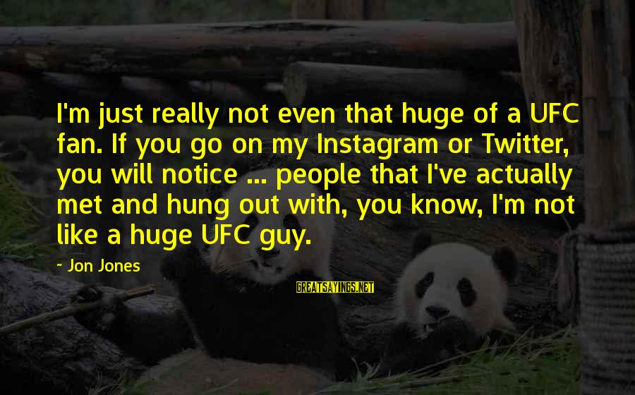 I'm Just A Fan Sayings By Jon Jones: I'm just really not even that huge of a UFC fan. If you go on