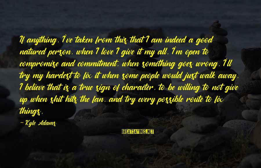 I'm Just A Fan Sayings By Kyle Adams: If anything, I've taken from this that I am indeed a good natured person, when