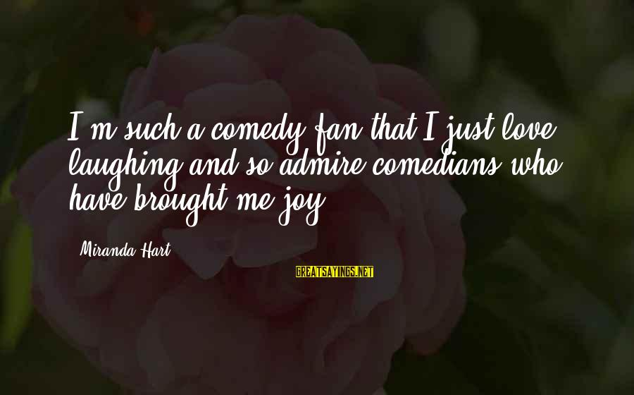 I'm Just A Fan Sayings By Miranda Hart: I'm such a comedy fan that I just love laughing and so admire comedians who