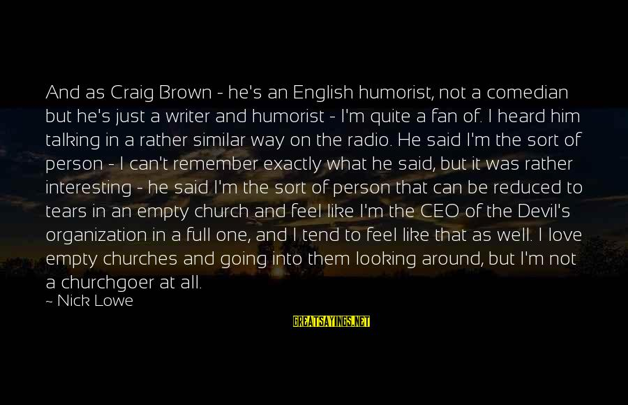 I'm Just A Fan Sayings By Nick Lowe: And as Craig Brown - he's an English humorist, not a comedian but he's just