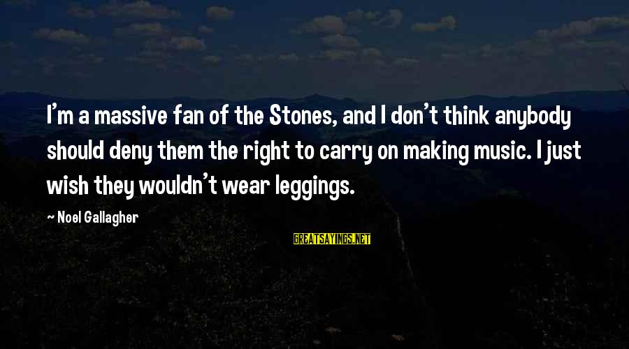 I'm Just A Fan Sayings By Noel Gallagher: I'm a massive fan of the Stones, and I don't think anybody should deny them