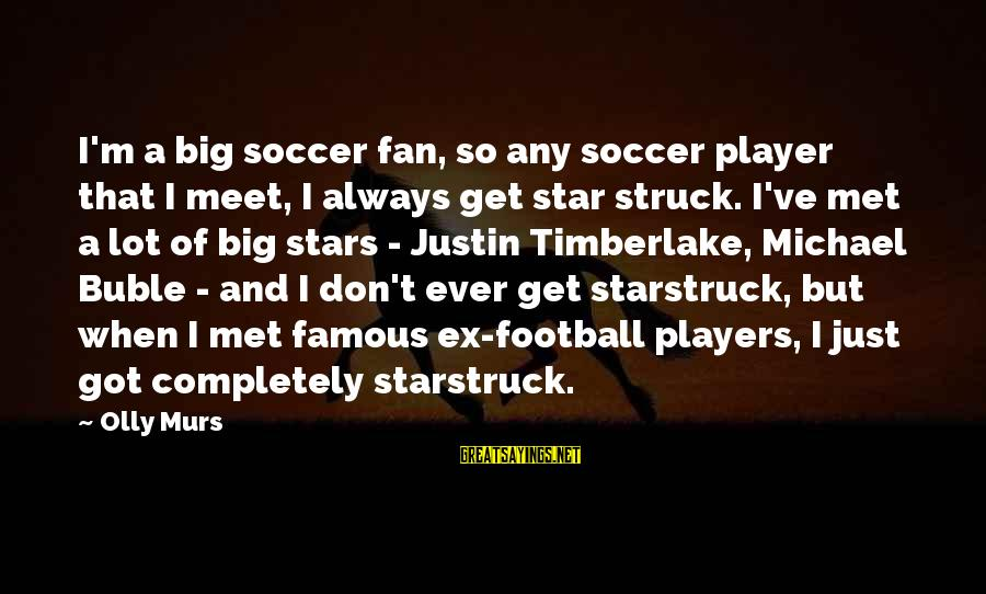 I'm Just A Fan Sayings By Olly Murs: I'm a big soccer fan, so any soccer player that I meet, I always get