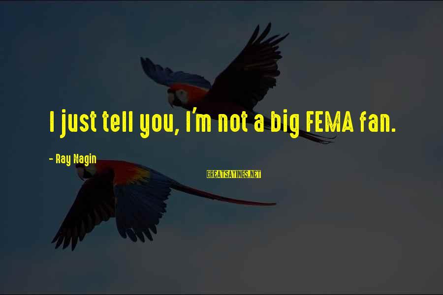 I'm Just A Fan Sayings By Ray Nagin: I just tell you, I'm not a big FEMA fan.
