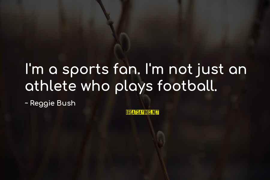 I'm Just A Fan Sayings By Reggie Bush: I'm a sports fan. I'm not just an athlete who plays football.