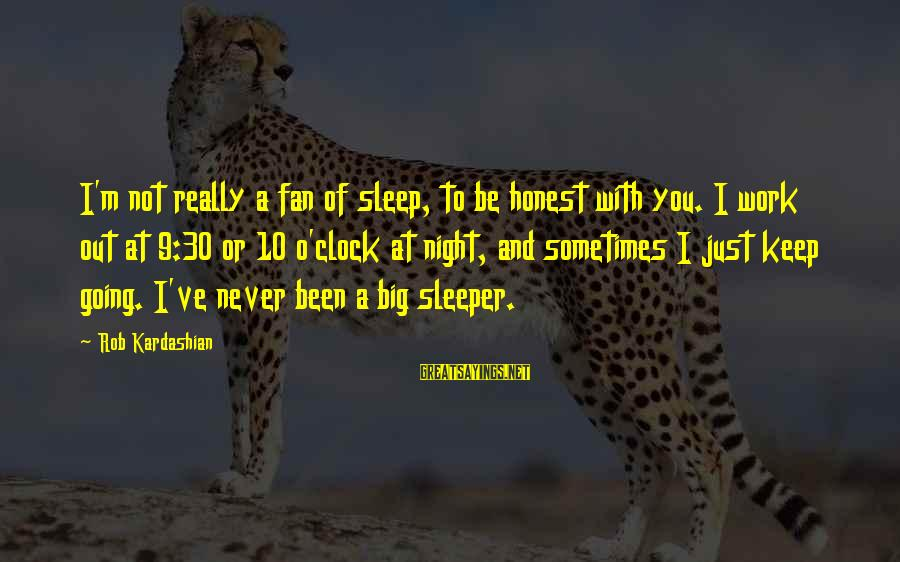 I'm Just A Fan Sayings By Rob Kardashian: I'm not really a fan of sleep, to be honest with you. I work out