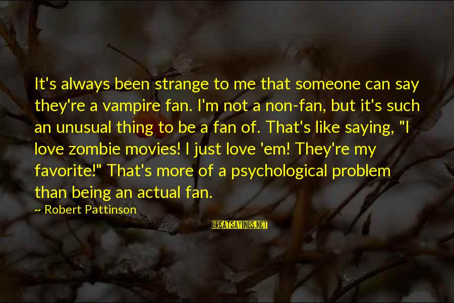 I'm Just A Fan Sayings By Robert Pattinson: It's always been strange to me that someone can say they're a vampire fan. I'm
