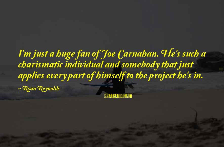 I'm Just A Fan Sayings By Ryan Reynolds: I'm just a huge fan of Joe Carnahan. He's such a charismatic individual and somebody