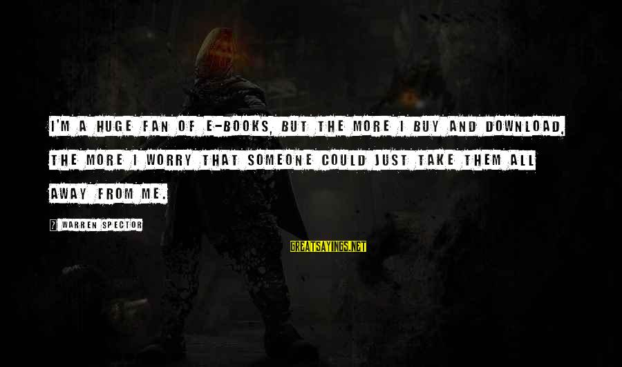 I'm Just A Fan Sayings By Warren Spector: I'm a huge fan of e-books, but the more I buy and download, the more