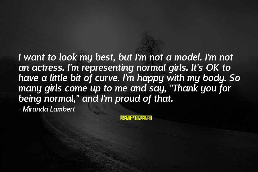 I'm Not Happy With You Sayings By Miranda Lambert: I want to look my best, but I'm not a model. I'm not an actress.