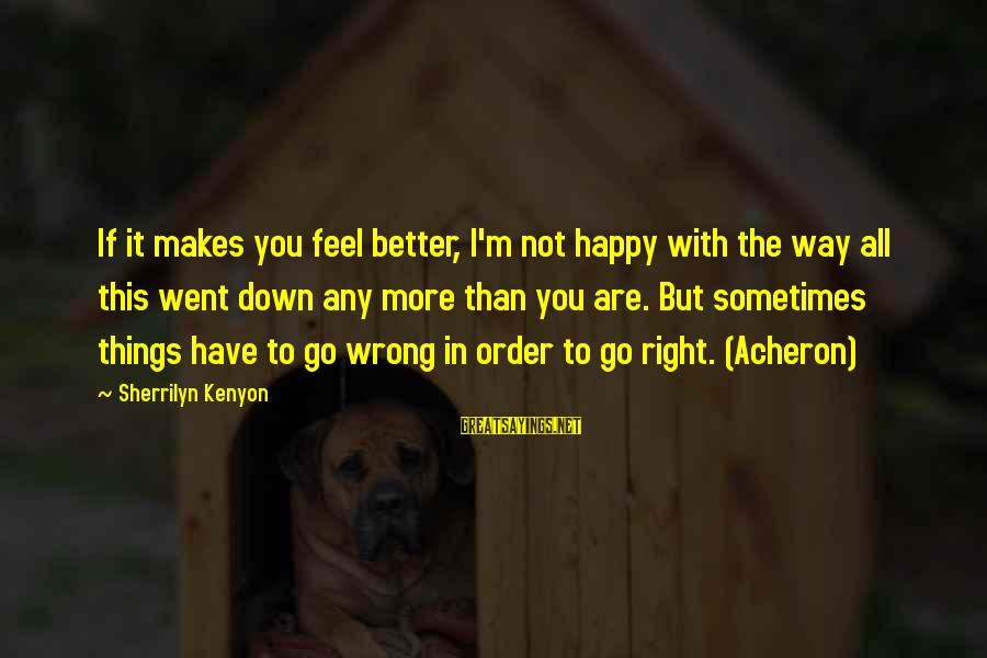 I'm Not Happy With You Sayings By Sherrilyn Kenyon: If it makes you feel better, I'm not happy with the way all this went