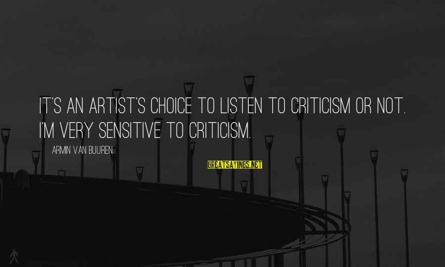 I'm Not Sensitive Sayings By Armin Van Buuren: It's an artist's choice to listen to criticism or not. I'm very sensitive to criticism.