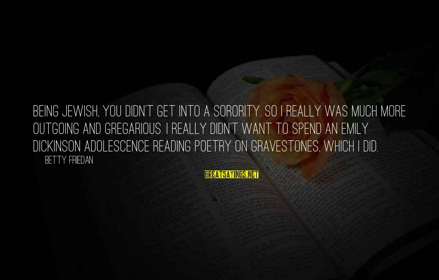I'm Outgoing Sayings By Betty Friedan: Being Jewish, you didn't get into a sorority. So I really was much more outgoing