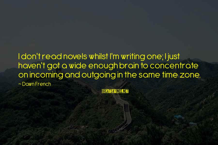 I'm Outgoing Sayings By Dawn French: I don't read novels whilst I'm writing one; I just haven't got a wide enough