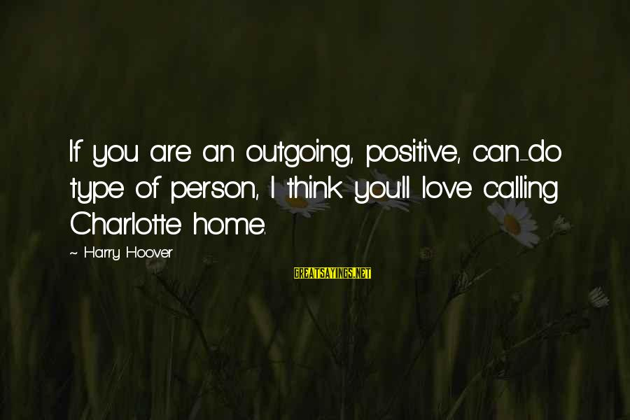 I'm Outgoing Sayings By Harry Hoover: If you are an outgoing, positive, can-do type of person, I think you'll love calling