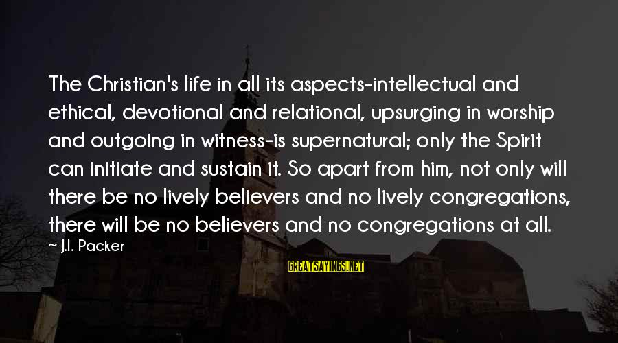 I'm Outgoing Sayings By J.I. Packer: The Christian's life in all its aspects-intellectual and ethical, devotional and relational, upsurging in worship