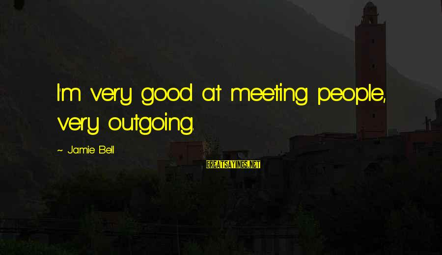 I'm Outgoing Sayings By Jamie Bell: I'm very good at meeting people, very outgoing.