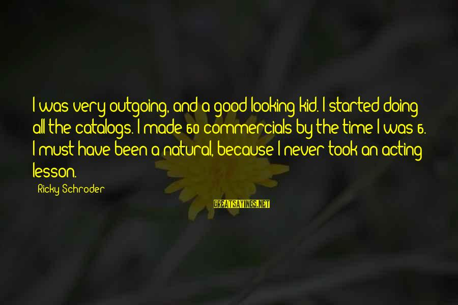 I'm Outgoing Sayings By Ricky Schroder: I was very outgoing, and a good-looking kid. I started doing all the catalogs. I
