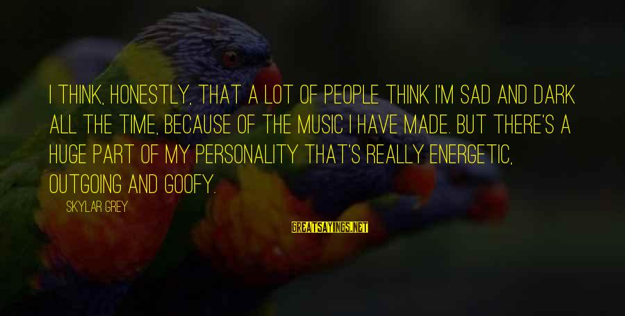 I'm Outgoing Sayings By Skylar Grey: I think, honestly, that a lot of people think I'm sad and dark all the