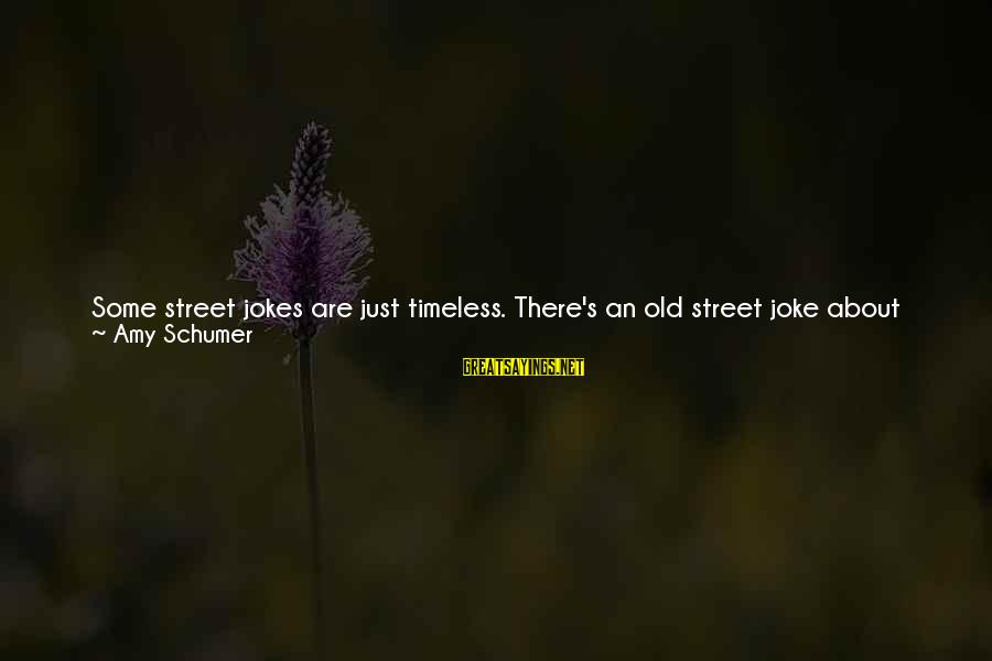 I'm Perfect Sayings By Amy Schumer: Some street jokes are just timeless. There's an old street joke about comedians. The joke