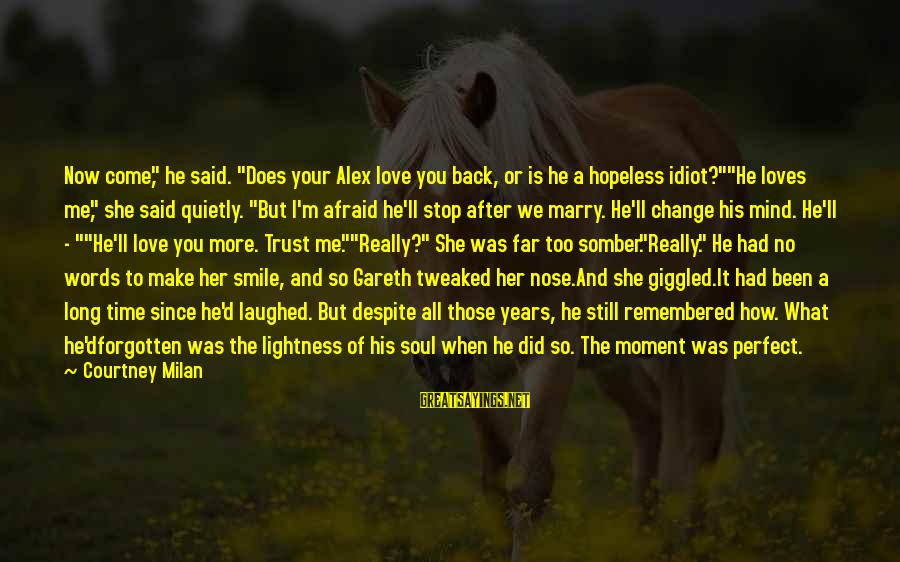 """I'm Perfect Sayings By Courtney Milan: Now come,"""" he said. """"Does your Alex love you back, or is he a hopeless"""