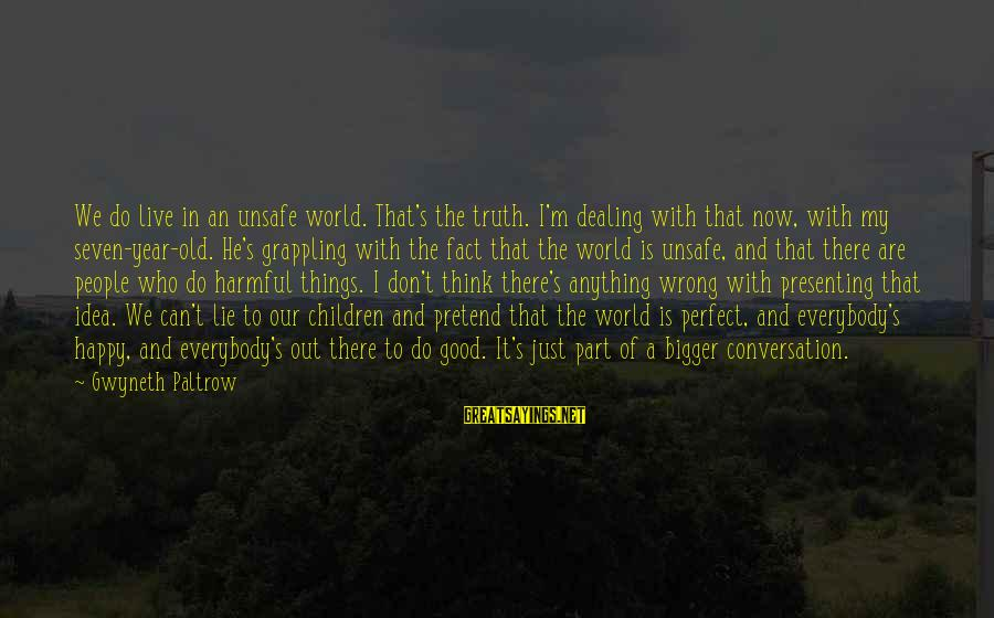 I'm Perfect Sayings By Gwyneth Paltrow: We do live in an unsafe world. That's the truth. I'm dealing with that now,