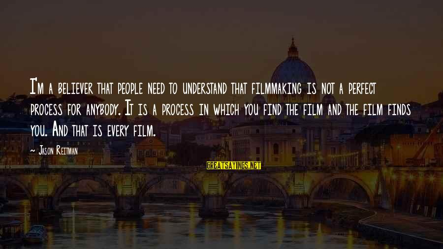 I'm Perfect Sayings By Jason Reitman: I'm a believer that people need to understand that filmmaking is not a perfect process