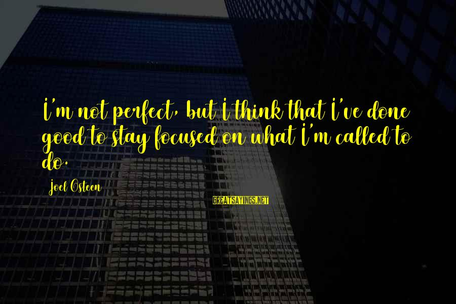 I'm Perfect Sayings By Joel Osteen: I'm not perfect, but I think that I've done good to stay focused on what