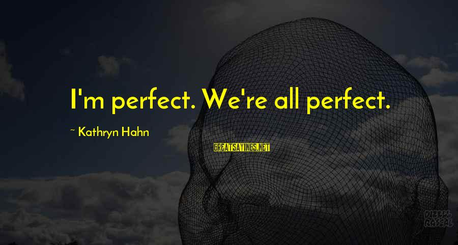 I'm Perfect Sayings By Kathryn Hahn: I'm perfect. We're all perfect.