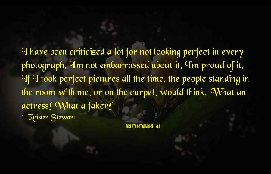I'm Perfect Sayings By Kristen Stewart: I have been criticized a lot for not looking perfect in every photograph. I'm not