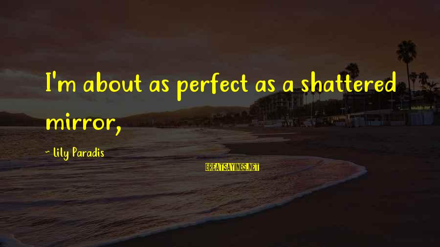 I'm Perfect Sayings By Lily Paradis: I'm about as perfect as a shattered mirror,