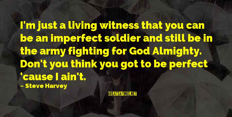 I'm Perfect Sayings By Steve Harvey: I'm just a living witness that you can be an imperfect soldier and still be