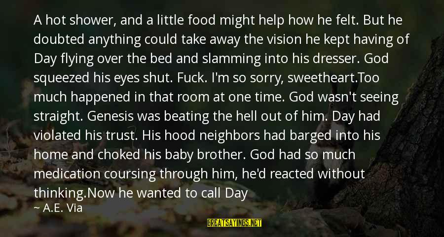 I'm So Sorry Baby Sayings By A.E. Via: A hot shower, and a little food might help how he felt. But he doubted