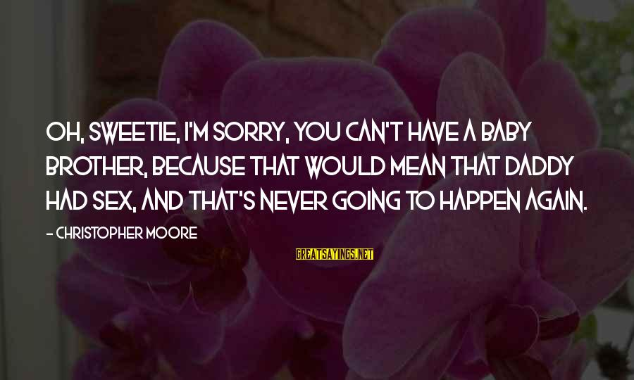 I'm So Sorry Baby Sayings By Christopher Moore: Oh, sweetie, I'm sorry, you can't have a baby brother, because that would mean that