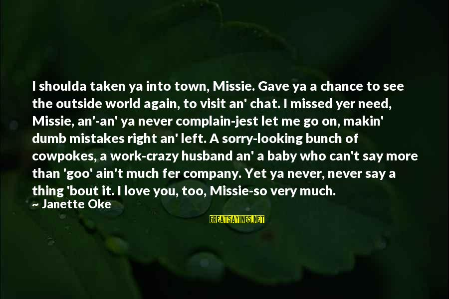 I'm So Sorry Baby Sayings By Janette Oke: I shoulda taken ya into town, Missie. Gave ya a chance to see the outside