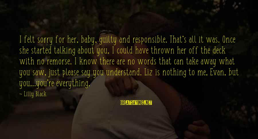 I'm So Sorry Baby Sayings By Lilly Black: I felt sorry for her, baby, guilty and responsible. That's all it was. Once she