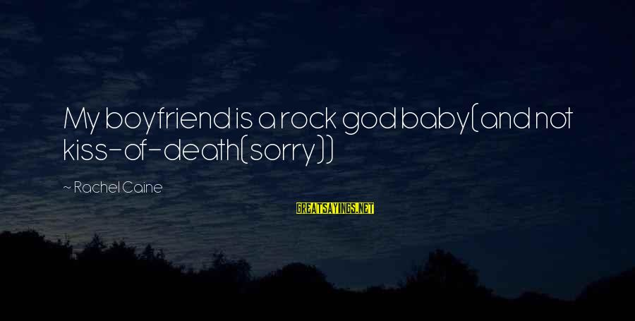 I'm So Sorry Baby Sayings By Rachel Caine: My boyfriend is a rock god baby(and not kiss-of-death(sorry))