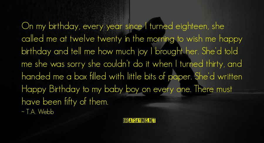 I'm So Sorry Baby Sayings By T.A. Webb: On my birthday, every year since I turned eighteen, she called me at twelve twenty