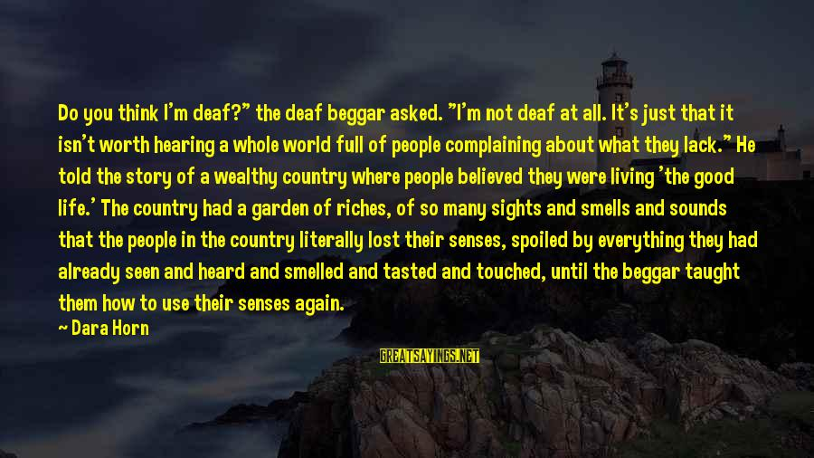 """I'm So Spoiled Sayings By Dara Horn: Do you think I'm deaf?"""" the deaf beggar asked. """"I'm not deaf at all. It's"""