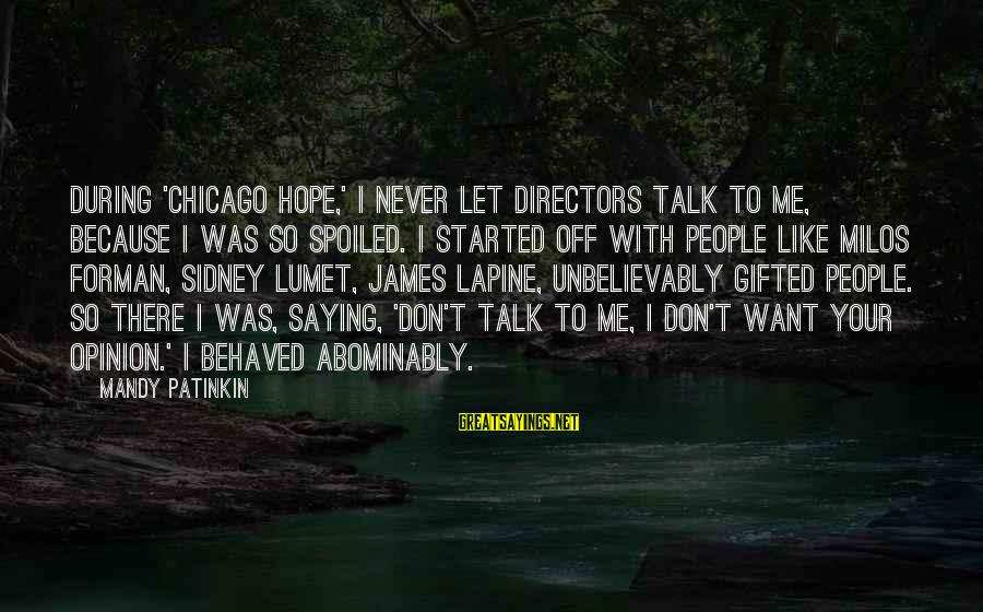 I'm So Spoiled Sayings By Mandy Patinkin: During 'Chicago Hope,' I never let directors talk to me, because I was so spoiled.