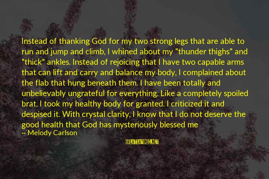 I'm So Spoiled Sayings By Melody Carlson: Instead of thanking God for my two strong legs that are able to run and