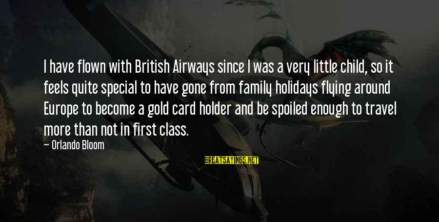 I'm So Spoiled Sayings By Orlando Bloom: I have flown with British Airways since I was a very little child, so it