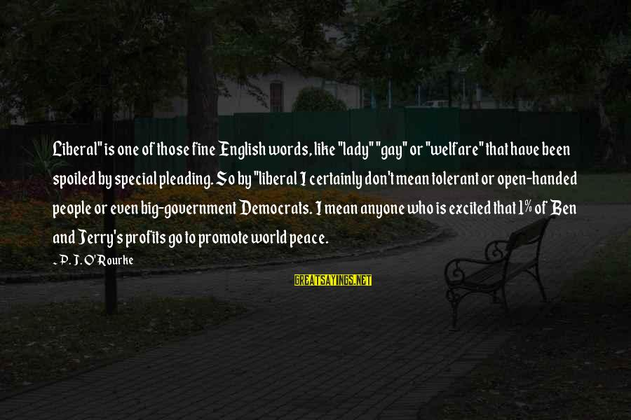 """I'm So Spoiled Sayings By P. J. O'Rourke: Liberal"""" is one of those fine English words, like """"lady"""" """"gay"""" or """"welfare"""" that have"""