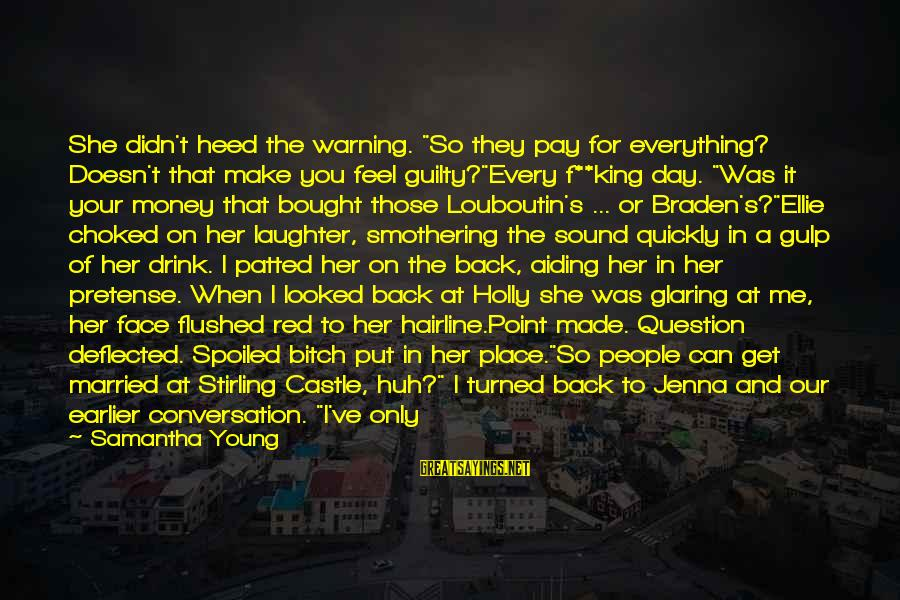 """I'm So Spoiled Sayings By Samantha Young: She didn't heed the warning. """"So they pay for everything? Doesn't that make you feel"""