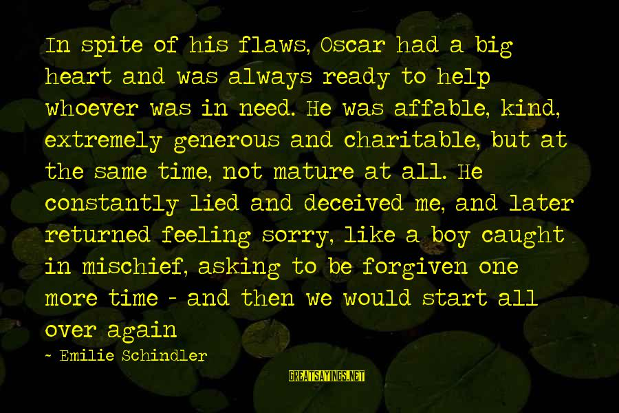 I'm Sorry I Lied To U Sayings By Emilie Schindler: In spite of his flaws, Oscar had a big heart and was always ready to
