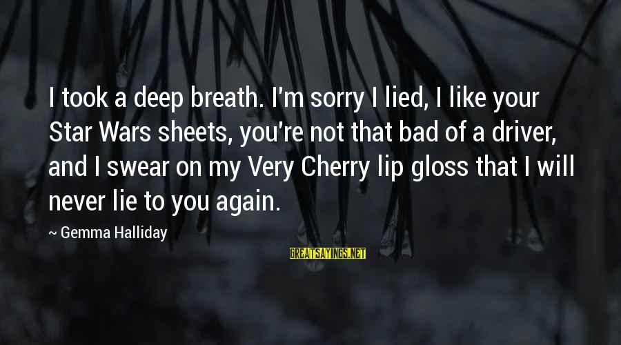 I'm Sorry I Lied To U Sayings By Gemma Halliday: I took a deep breath. I'm sorry I lied, I like your Star Wars sheets,