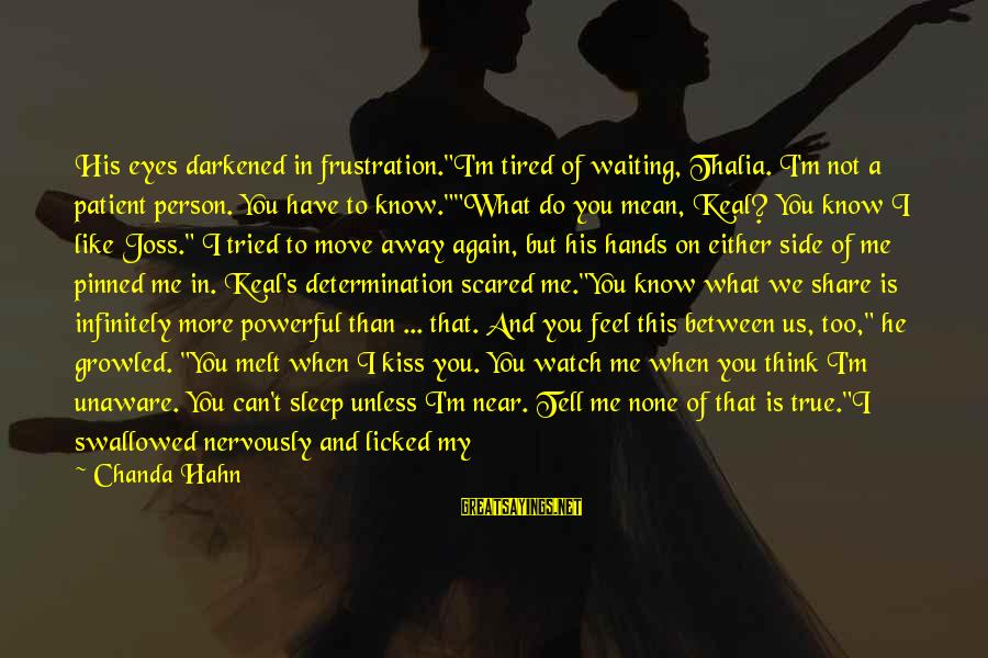 """I'm Tired Of You Sayings By Chanda Hahn: His eyes darkened in frustration.""""I'm tired of waiting, Thalia. I'm not a patient person. You"""