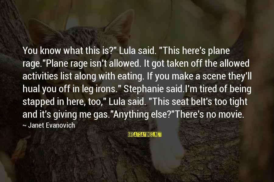 """I'm Tired Of You Sayings By Janet Evanovich: You know what this is?"""" Lula said. """"This here's plane rage.""""Plane rage isn't allowed. It"""